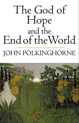 Book The God of Hope and the End of the World by John Polkinghorne, F.R.S., K.B.E.