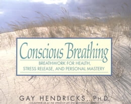Book Conscious Breathing: Breathwork for Health, Stress Release, and Personal Mastery by Gay Hendricks