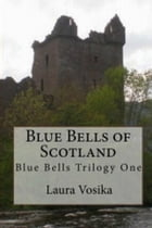 Blue Bells of Scotland: Blue Bells Trilogy One by Laura Vosika