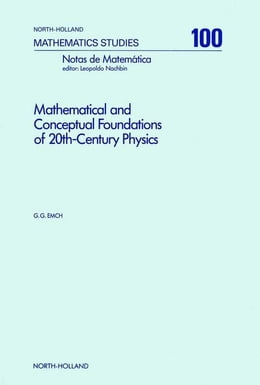 Book Mathematical and Conceptual Foundations of 20th-Century Physics by Emch, G.G.