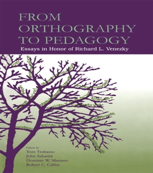 From Orthography to Pedagogy Essays in Honor of Richard L. Venezky