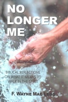 No Longer Me: Reflections on What it Means to Walk in the Spirit by F. Wayne Mac Leod