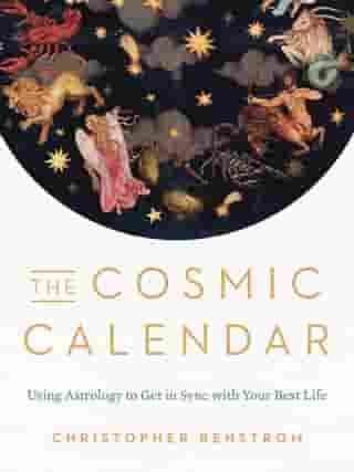 The Cosmic Calendar: Using Astrology to Get in Sync with Your Best Life