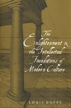 The Enlightenment and the Intellectual Foundations of Modern Culture by Louis Dupre