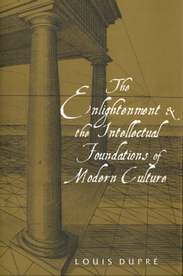 Book The Enlightenment and the Intellectual Foundations of Modern Culture by Louis Dupre