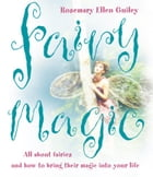 Fairy Magic: All about fairies and how to bring their magic into your life by Rosemary Ellen Guiley