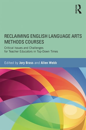 Reclaiming English Language Arts Methods Courses Critical Issues and Challenges for Teacher Educators in Top-Down Times
