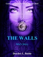 The Walls: Mia's Story by Deirdre Battle