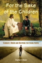 For the Sake of the Children (Conduct, Order and Doctrine for Young People) by Charles G Olivier