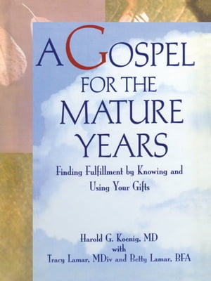 A Gospel for the Mature Years Finding Fulfillment by Knowing and Using Your Gifts