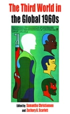 The Third World in the Global 1960s by Samantha Christiansen