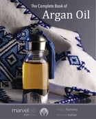 The Complete Book of Argan Oil by Ahmed Kamar