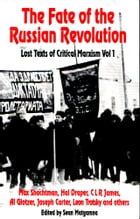 The Fate of the Russian Revolution: Lost Texts of Critical Marxism vol.1 by Max Shachtman