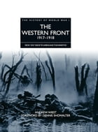 History of World War I: The Western Front 1917–1918: From Vimy Ridge to Amiens and the Armistice by Andrew Wiest