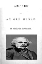 Mosses from an Old Manse and Other Stories (Annotated) by Nathaniel Hawthorne
