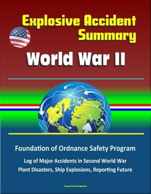 Explosive Accident Summary: World War II - Foundation of Ordnance Safety Program,  Log of Major Accidents in Second World War,  Plant Disasters,  Ship Ex