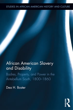 African American Slavery and Disability Bodies,  Property and Power in the Antebellum South,  1800-1860