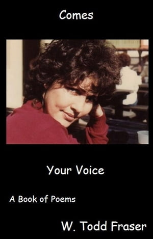 Comes Your Voice by W. Todd Fraser