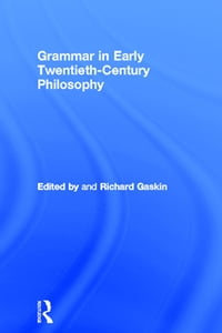 Grammar in Early Twentieth-Century Philosophy