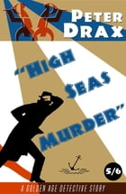 High Seas Murder: A Golden Age Mystery by Peter Drax
