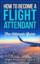 How To Become A Flight Attendant: The Ultimate Guide by Flight Attendant Source