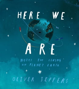 Book Here We Are: Notes for Living on Planet Earth by Oliver Jeffers