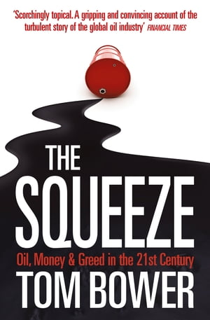 The Squeeze: Oil, Money and Greed in the 21st Century (Text Only)