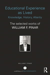 Educational Experience as Lived: Knowledge, History, Alterity: The Selected Works of William F…