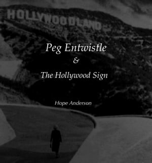 Peg Entwistle and The Hollywood Sign