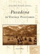 Pasadena in Vintage Postcards by Marlin L. Heckman
