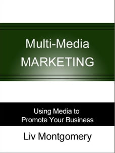 Multi-Media Marketing: Using Media to Promote Your Business