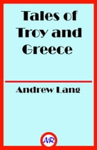 Tales of Troy and Greece (Illustrated) by Andrew Lang