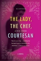 The Lady, the Chef, and the Courtesan: A Novel by Marisol