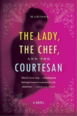 Book The Lady, the Chef, and the Courtesan: A Novel by Marisol