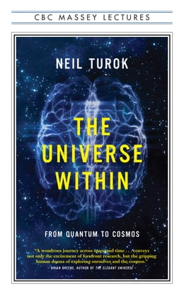 Book The Universe Within: From Quantum to Cosmos by Neil Turok