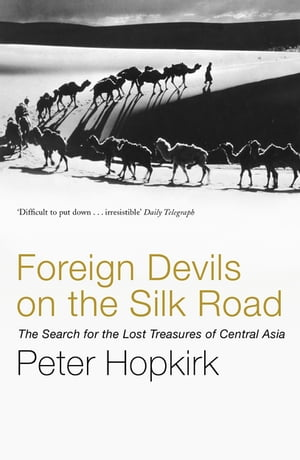 Foreign Devils on the Silk Road The Search for the Lost Treasures of Central Asia