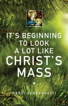 It's Beginning to Look a Lot Like Christ's Mass by Marci Alborghetti