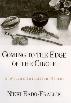 Coming to the Edge of the Circle A Wiccan Initiation Ritual