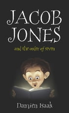 Jacob Jones: and The Order of Seven by Damien Isaak