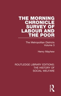 The Morning Chronicle Survey of Labour and the Poor: The Metropolitan Districts Volume 3
