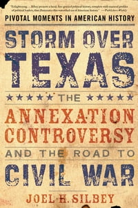 Storm over Texas: The Annexation Controversy and the Road to Civil War