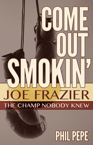 Come out Smokin' Joe Frazier - The Champ Nobody Knew