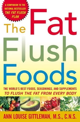 Book The Fat Flush Foods: The World's Best Foods, Seasonings, and Supplements to Flush the Fat From… by Gittleman, Ann Louise
