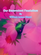 Our Benevolent Feudalism by William James Ghent