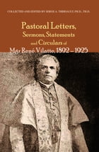 Pastoral Letters and Instructions, Sermons, Statements and Circulars of Mgsr. Rene Vilatte 1892-1925 by Serge A. Theriault