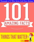 Things That Matter - 101 Amazing Facts You Didn't Know: #1 Fun Facts & Trivia Tidbits by G Whiz