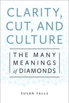 Clarity, Cut, and Culture: The Many Meanings of Diamonds by Susan Falls