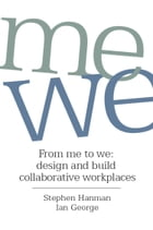 From Me to We: Design and Build Collaborative Workplaces