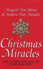 Christmas Miracles: Magical True Stories Of Modern-day Miracles by Jamie Miller