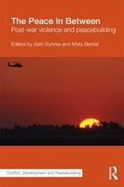 The Peace In Between: Post-War Violence and Peacebuilding